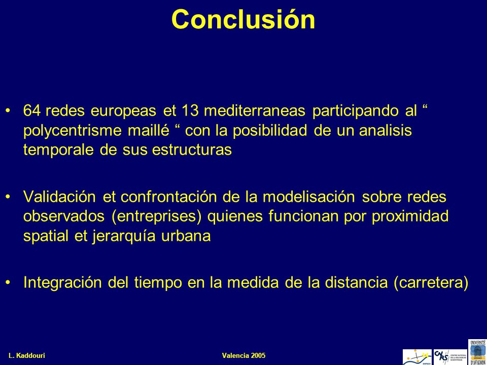L. KaddouriValencia 200514 Conclusión 64 redes europeas et 13 mediterraneas participando al polycentrisme maillé con la posibilidad de un analisis tem