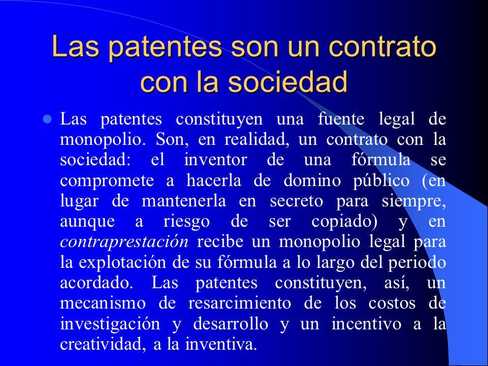 Las patentes son un contrato con la sociedad Las patentes constituyen una fuente legal de monopolio.