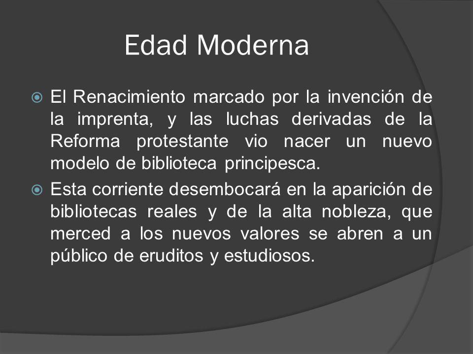 Edad Moderna El Renacimiento marcado por la invención de la imprenta, y las luchas derivadas de la Reforma protestante vio nacer un nuevo modelo de bi