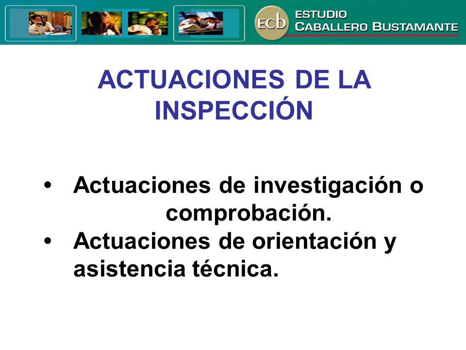 ACTUACIONES DE LA INSPECCIÓN Actuaciones de investigación o comprobación.Actuaciones de orientación y asistencia técnica.