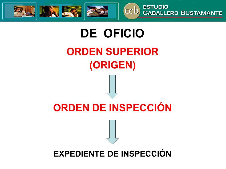 DE OFICIO ORDEN SUPERIOR (ORIGEN) EXPEDIENTE DE INSPECCIÓN ORDEN DE INSPECCIÓN