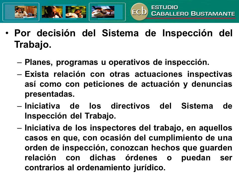 Por decisión del Sistema de Inspección del Trabajo. –Planes, programas u operativos de inspección. –Exista relación con otras actuaciones inspectivas