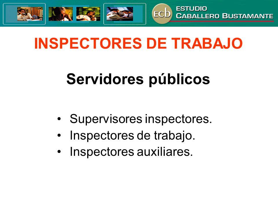 INSPECTORES DE TRABAJO Supervisores inspectores. Inspectores de trabajo. Inspectores auxiliares. Servidores públicos