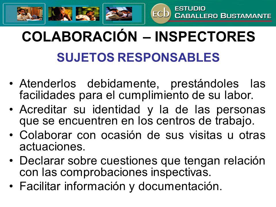 COLABORACIÓN – INSPECTORES SUJETOS RESPONSABLES Atenderlos debidamente, prestándoles las facilidades para el cumplimiento de su labor. Acreditar su id