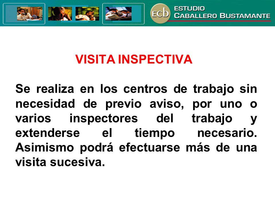 VISITA INSPECTIVA Se realiza en los centros de trabajo sin necesidad de previo aviso, por uno o varios inspectores del trabajo y extenderse el tiempo
