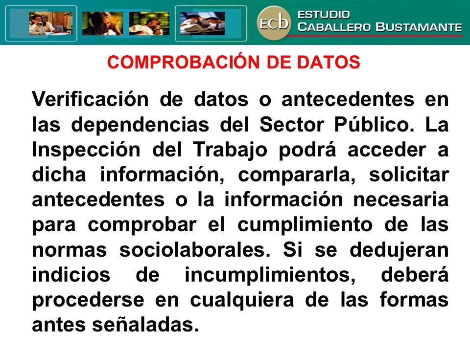 COMPROBACIÓN DE DATOS Verificación de datos o antecedentes en las dependencias del Sector Público. La Inspección del Trabajo podrá acceder a dicha inf