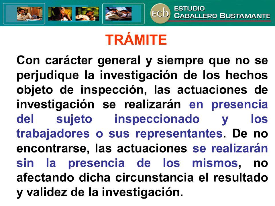 TRÁMITE Con carácter general y siempre que no se perjudique la investigación de los hechos objeto de inspección, las actuaciones de investigación se r