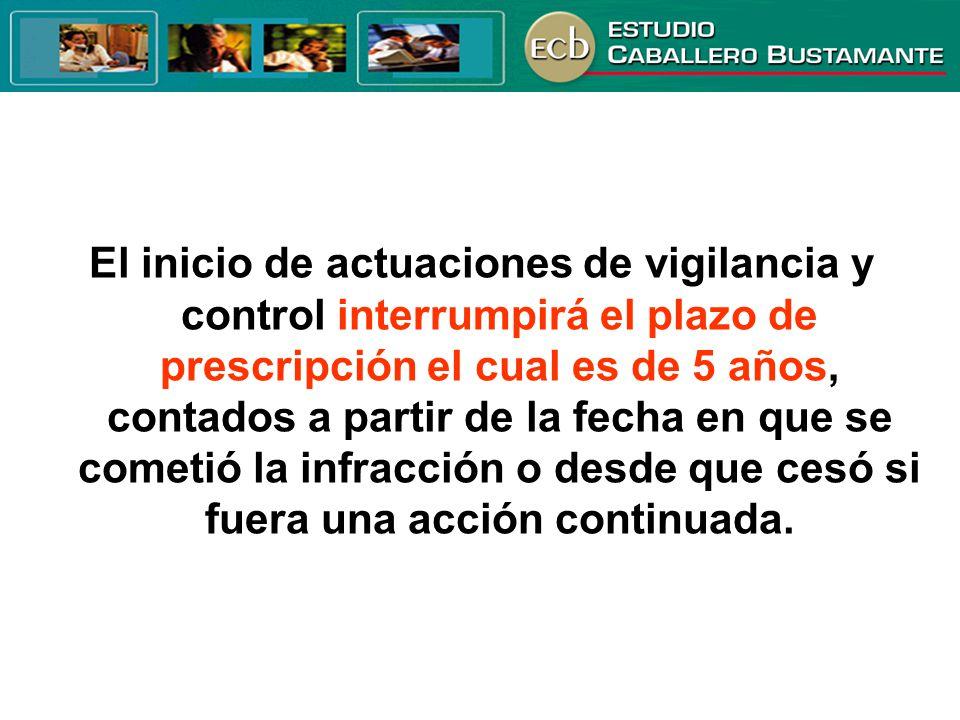 El inicio de actuaciones de vigilancia y control interrumpirá el plazo de prescripción el cual es de 5 años, contados a partir de la fecha en que se c