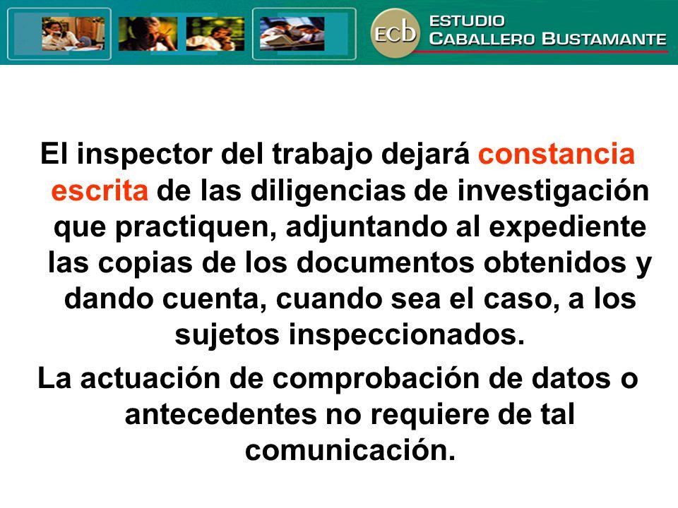 El inspector del trabajo dejará constancia escrita de las diligencias de investigación que practiquen, adjuntando al expediente las copias de los docu