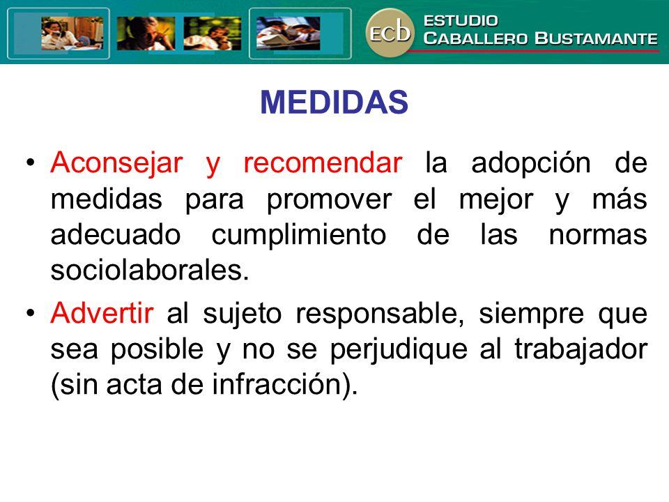 MEDIDAS Aconsejar y recomendar la adopción de medidas para promover el mejor y más adecuado cumplimiento de las normas sociolaborales. Advertir al suj