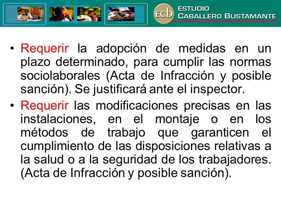Requerir la adopción de medidas en un plazo determinado, para cumplir las normas sociolaborales (Acta de Infracción y posible sanción). Se justificará