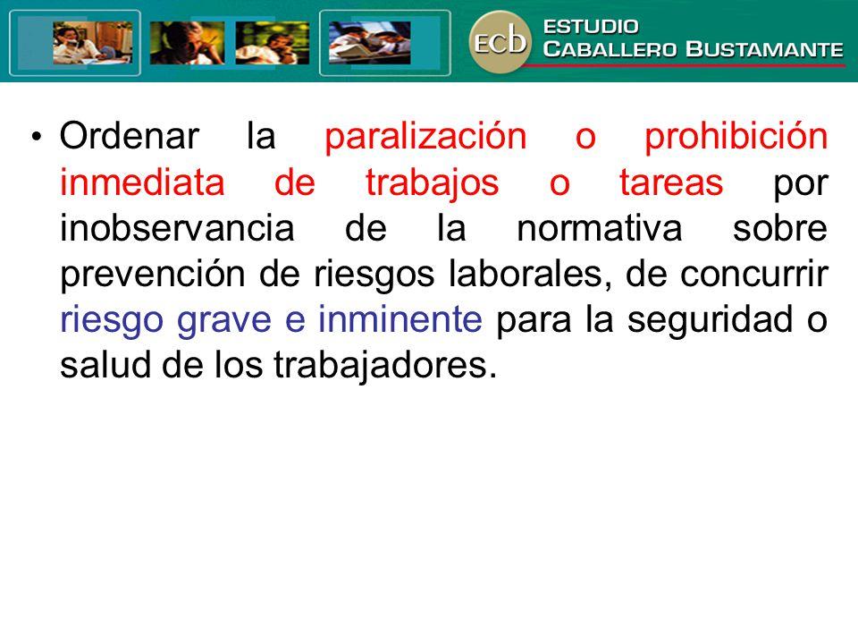 Ordenar la paralización o prohibición inmediata de trabajos o tareas por inobservancia de la normativa sobre prevención de riesgos laborales, de concu