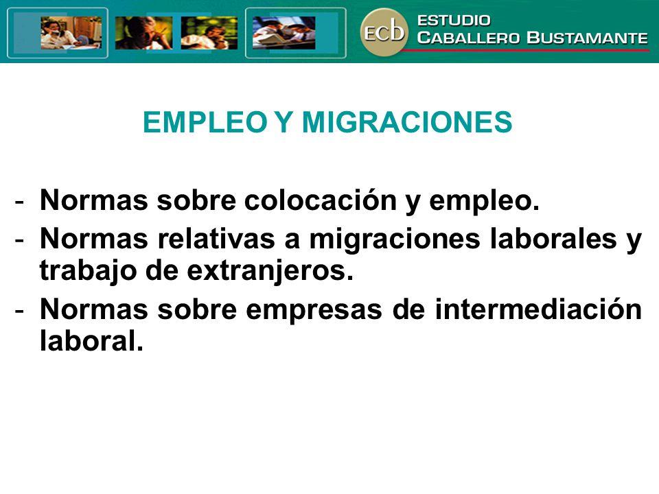EMPLEO Y MIGRACIONES -Normas sobre colocación y empleo. -Normas relativas a migraciones laborales y trabajo de extranjeros. -Normas sobre empresas de