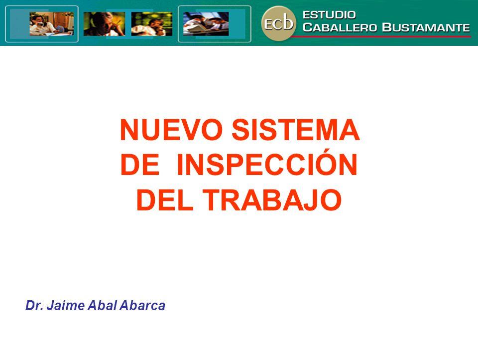 NUEVO SISTEMA DE INSPECCIÓN DEL TRABAJO Dr. Jaime Abal Abarca