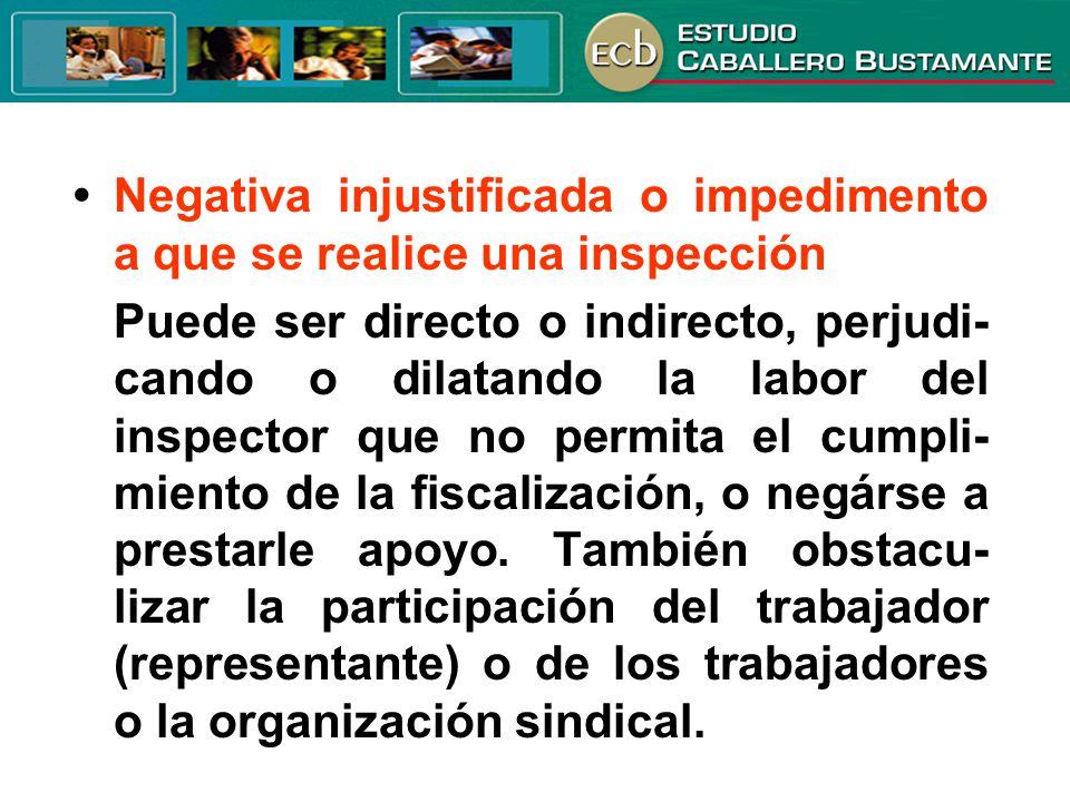 Negativa injustificada o impedimento a que se realice una inspección Puede ser directo o indirecto, perjudi- cando o dilatando la labor del inspector