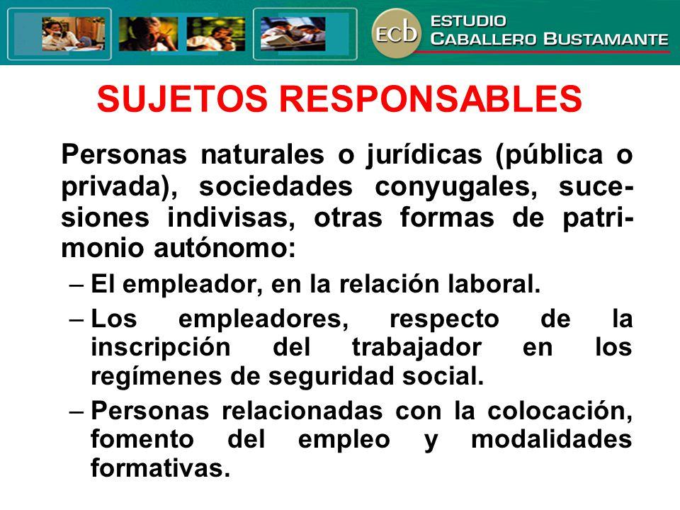 SUJETOS RESPONSABLES Personas naturales o jurídicas (pública o privada), sociedades conyugales, suce- siones indivisas, otras formas de patri- monio a