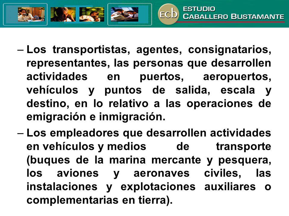 –Los transportistas, agentes, consignatarios, representantes, las personas que desarrollen actividades en puertos, aeropuertos, vehículos y puntos de