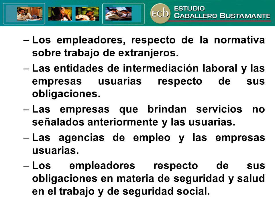 –Los empleadores, respecto de la normativa sobre trabajo de extranjeros. –Las entidades de intermediación laboral y las empresas usuarias respecto de