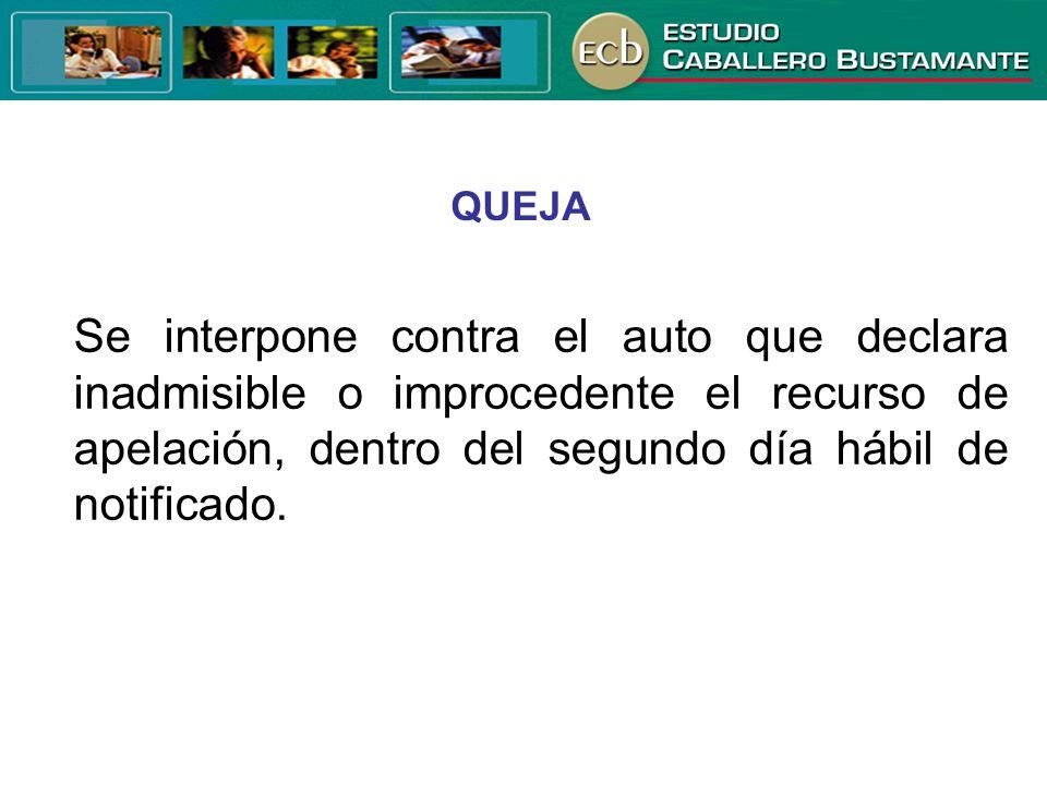 QUEJA Se interpone contra el auto que declara inadmisible o improcedente el recurso de apelación, dentro del segundo día hábil de notificado.