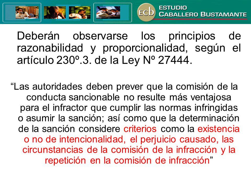 Deberán observarse los principios de razonabilidad y proporcionalidad, según el artículo 230º.3. de la Ley Nº 27444. Las autoridades deben prever que