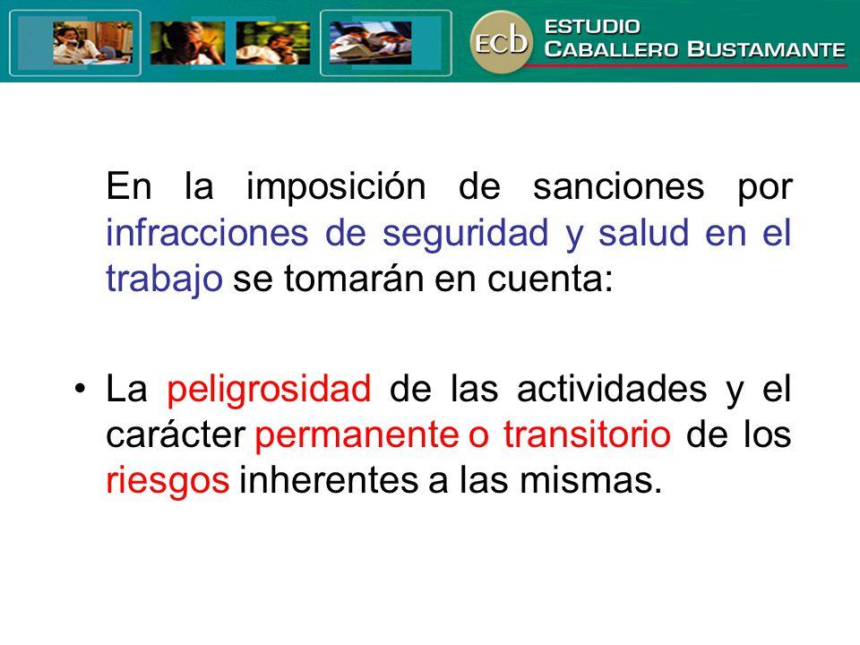 En la imposición de sanciones por infracciones de seguridad y salud en el trabajo se tomarán en cuenta: La peligrosidad de las actividades y el caráct