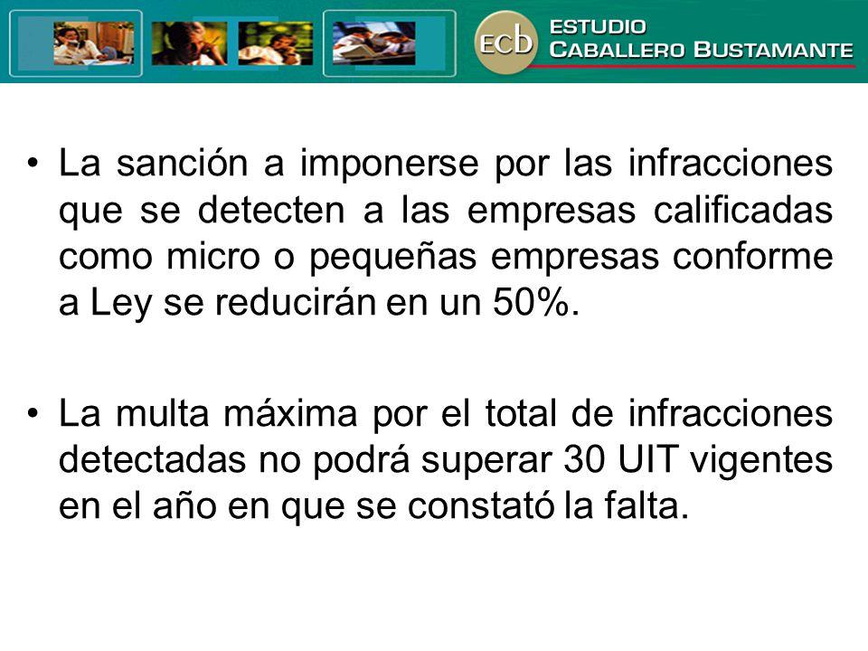La sanción a imponerse por las infracciones que se detecten a las empresas calificadas como micro o pequeñas empresas conforme a Ley se reducirán en u