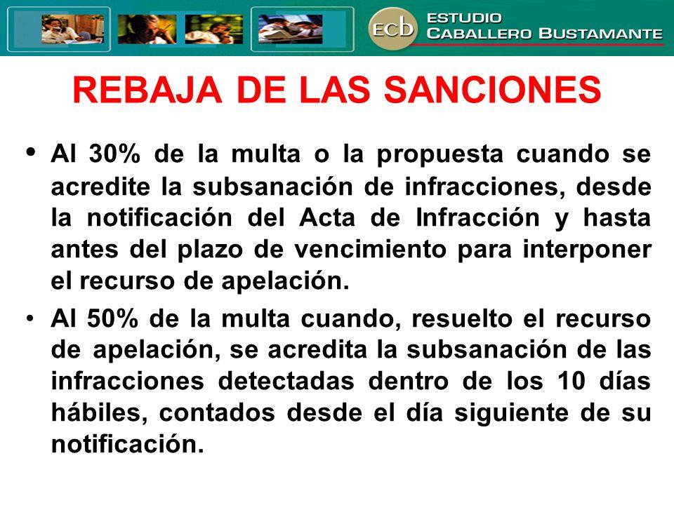 REBAJA DE LAS SANCIONES Al 30% de la multa o la propuesta cuando se acredite la subsanación de infracciones, desde la notificación del Acta de Infracc