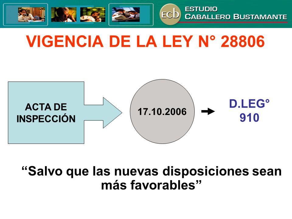 VIGENCIA DE LA LEY N° 28806 ACTA DE INSPECCIÓN 17.10.2006 D.LEG° 910 Salvo que las nuevas disposiciones sean más favorables