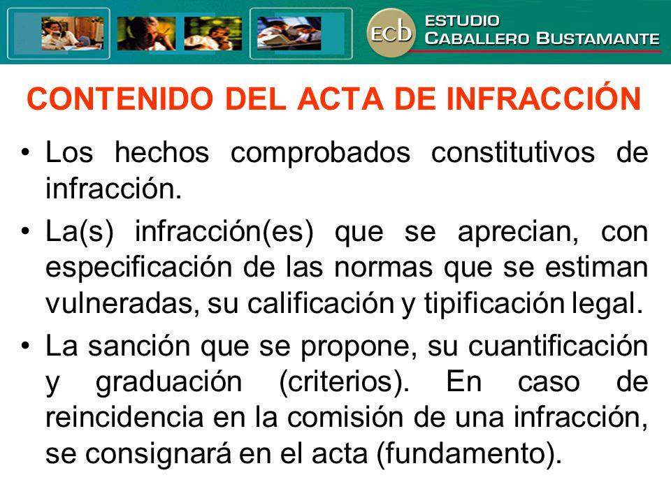 CONTENIDO DEL ACTA DE INFRACCIÓN Los hechos comprobados constitutivos de infracción. La(s) infracción(es) que se aprecian, con especificación de las n