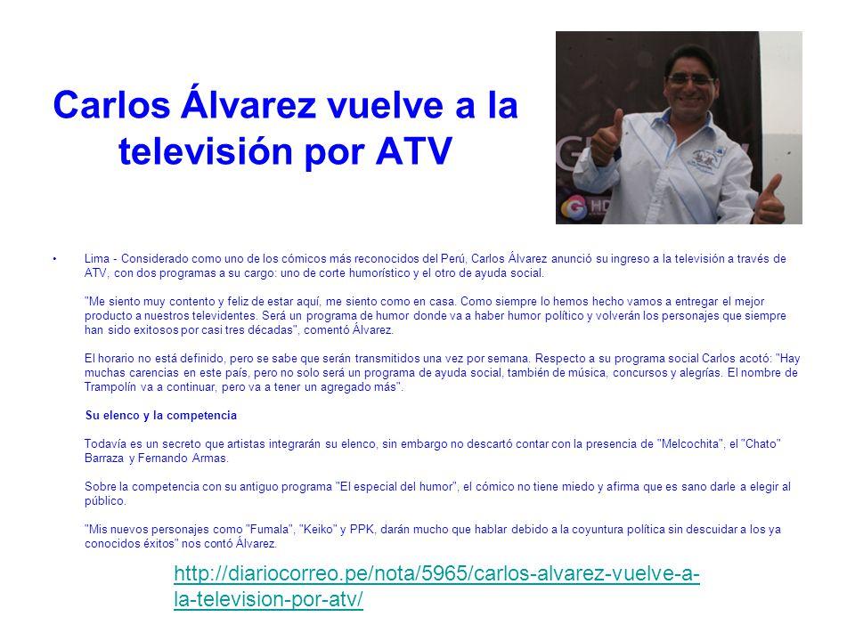 Carlos Álvarez vuelve a la televisión por ATV Lima - Considerado como uno de los cómicos más reconocidos del Perú, Carlos Álvarez anunció su ingreso a la televisión a través de ATV, con dos programas a su cargo: uno de corte humorístico y el otro de ayuda social.