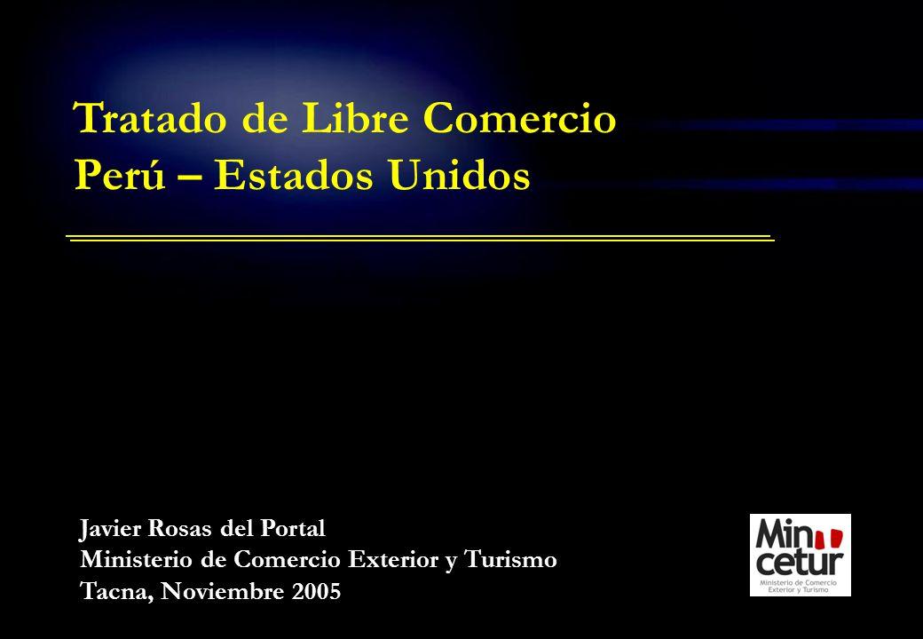 Javier Rosas del Portal Ministerio de Comercio Exterior y Turismo Tacna, Noviembre 2005 Tratado de Libre Comercio Perú – Estados Unidos