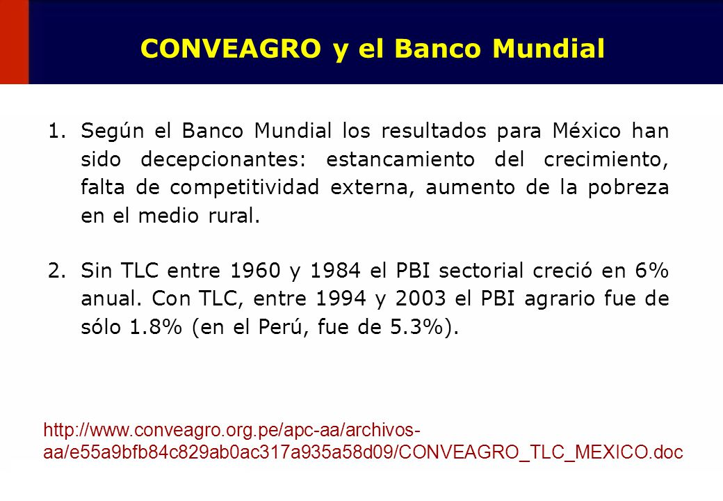 17 CONVEAGRO y el Banco Mundial 1.Según el Banco Mundial los resultados para México han sido decepcionantes: estancamiento del crecimiento, falta de c