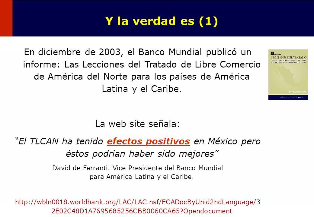 18 Y la verdad es (1) En diciembre de 2003, el Banco Mundial publicó un informe: Las Lecciones del Tratado de Libre Comercio de América del Norte para