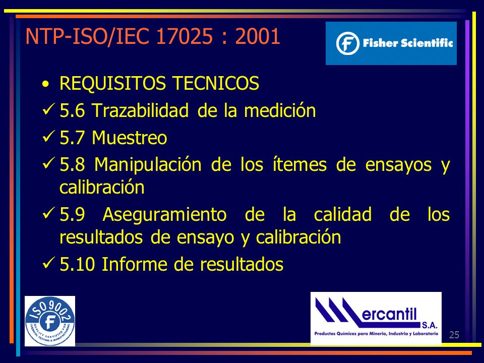 25 NTP-ISO/IEC 17025 : 2001 REQUISITOS TECNICOS 5.6 Trazabilidad de la medición 5.7 Muestreo 5.8 Manipulación de los ítemes de ensayos y calibración 5
