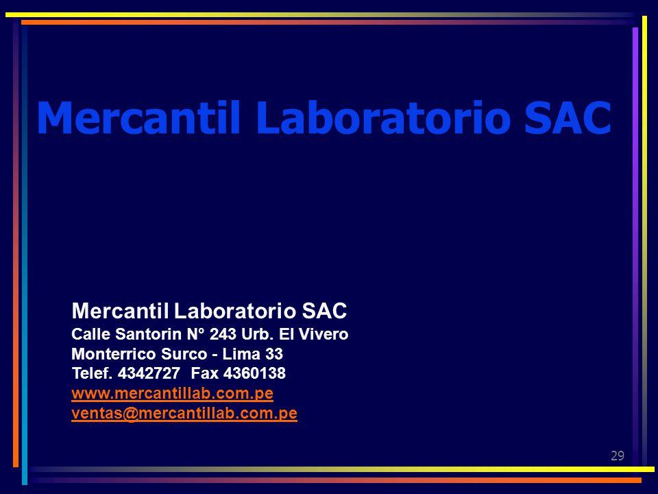 29 Mercantil Laboratorio SAC Calle Santorin N° 243 Urb. El Vivero Monterrico Surco - Lima 33 Telef. 4342727 Fax 4360138 www.mercantillab.com.pe ventas