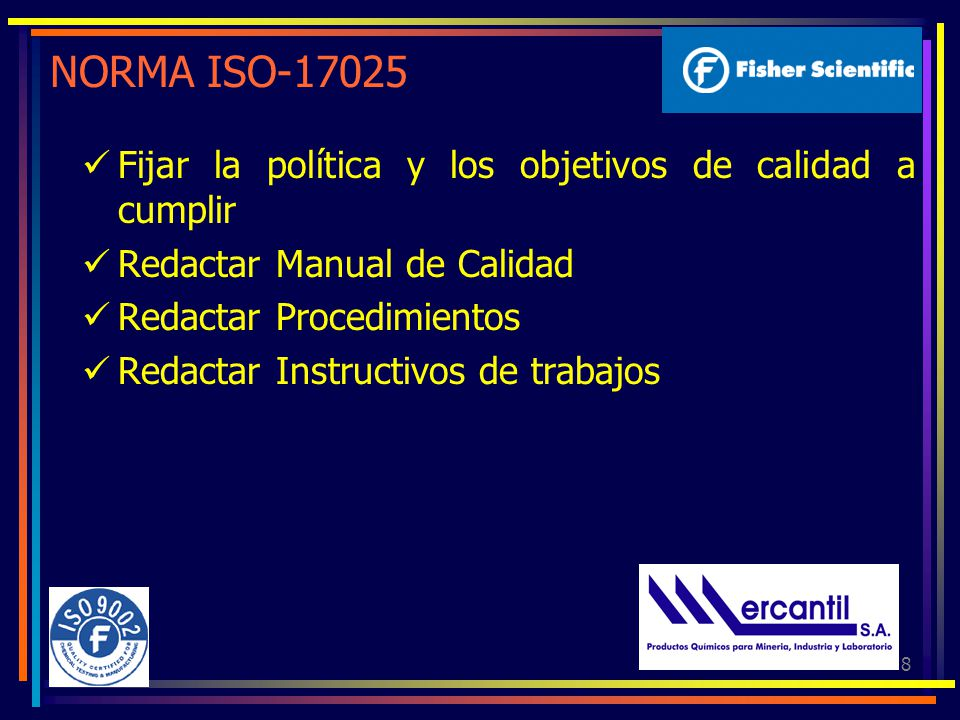 8 NORMA ISO-17025 Fijar la política y los objetivos de calidad a cumplir Redactar Manual de Calidad Redactar Procedimientos Redactar Instructivos de t
