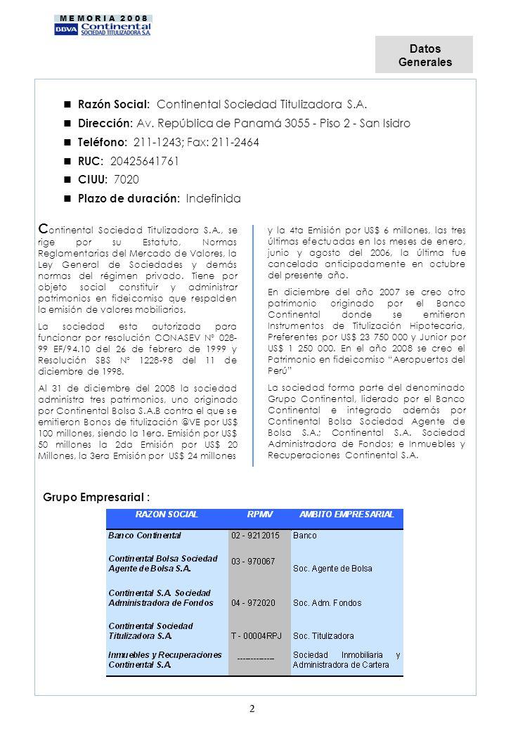 M E M O R I A 2 0 0 8 Hacemos presente que Holding Continental S.A., cuyas acciones no están inscritas en el Registro Público del Mercado de Valores, es accionista mayoritario del Banco Continental.