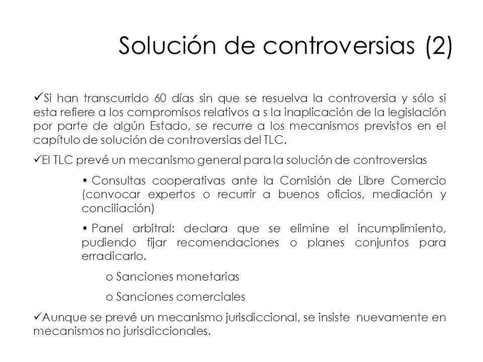 Solución de controversias (2) Si han transcurrido 60 días sin que se resuelva la controversia y sólo si esta refiere a los compromisos relativos a s l