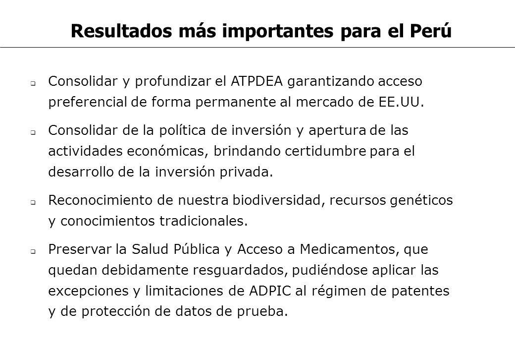 Resultados más importantes para el Perú Consolidar y profundizar el ATPDEA garantizando acceso preferencial de forma permanente al mercado de EE.UU. C