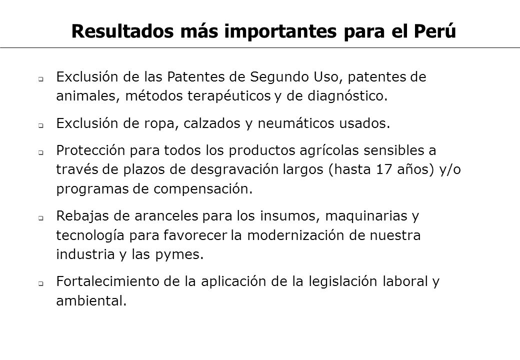 Resultados más importantes para el Perú Exclusión de las Patentes de Segundo Uso, patentes de animales, métodos terapéuticos y de diagnóstico. Exclusi