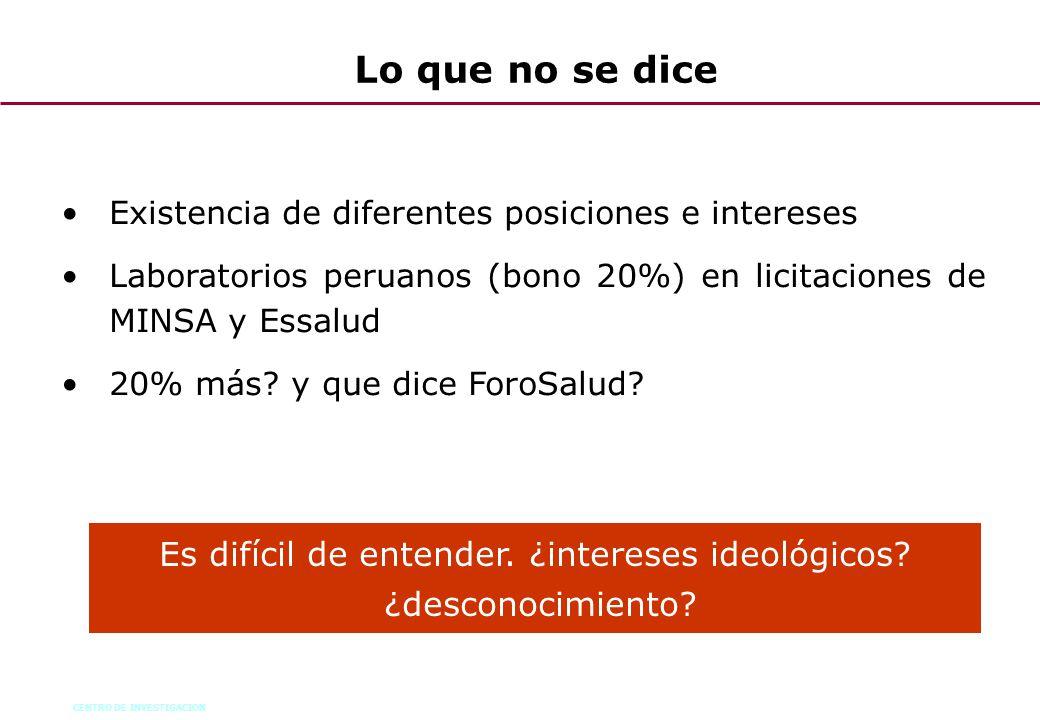 CENTRO DE INVESTIGACION 52 Lo que no se dice Existencia de diferentes posiciones e intereses Laboratorios peruanos (bono 20%) en licitaciones de MINSA
