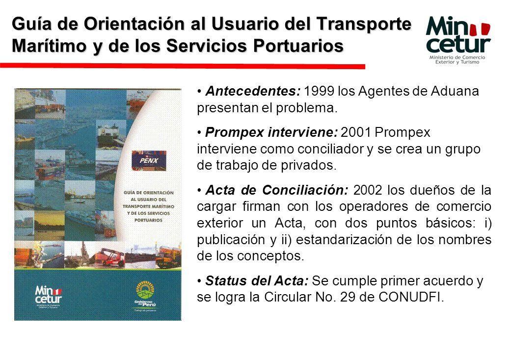 Guía de Orientación al Usuario del Transporte Marítimo y de los Servicios Portuarios Antecedentes: 1999 los Agentes de Aduana presentan el problema.