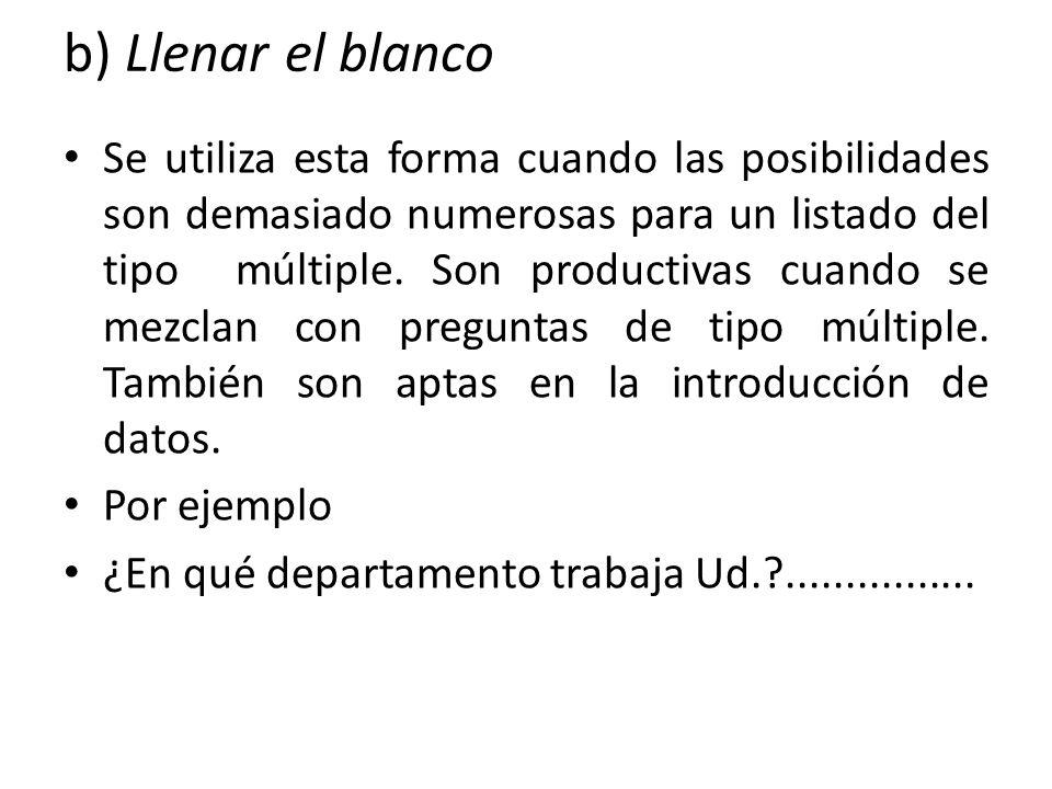 b) Llenar el blanco Se utiliza esta forma cuando las posibilidades son demasiado numerosas para un listado del tipo múltiple. Son productivas cuando s