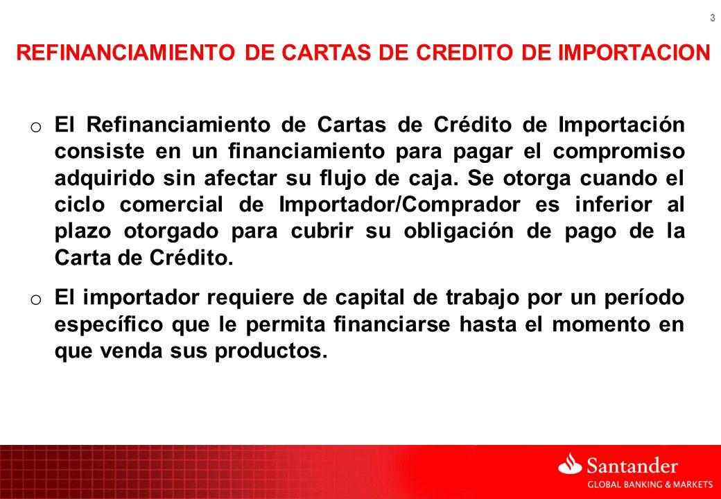 3 REFINANCIAMIENTO DE CARTAS DE CREDITO DE IMPORTACION o El Refinanciamiento de Cartas de Crédito de Importación consiste en un financiamiento para pa