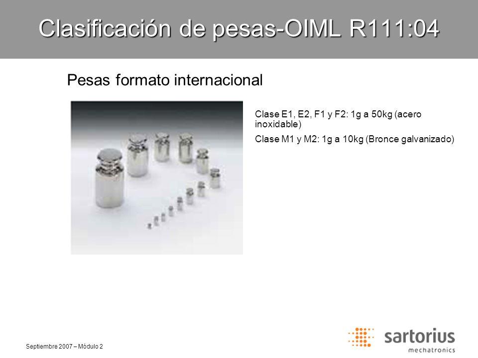 Septiembre 2007 – Módulo 2 Clasificación de pesas-OIML R111:04 Pesas cilíndricas Clase E2: 1g a 5kg (acero inoxidable) Clase F1: 1g a 10kg (acero inoxidable) Clase F2: 100g a 10kg (acero inoxidable)