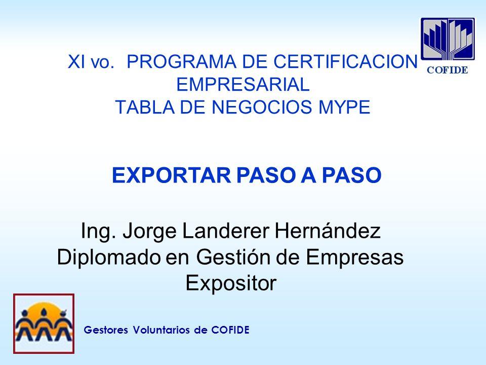 XI vo. PROGRAMA DE CERTIFICACION EMPRESARIAL TABLA DE NEGOCIOS MYPE Ing. Jorge Landerer Hernández Diplomado en Gestión de Empresas Expositor EXPORTAR