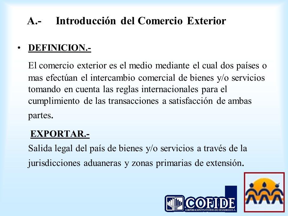 DEFINICION.- El comercio exterior es el medio mediante el cual dos países o mas efectúan el intercambio comercial de bienes y/o servicios tomando en c