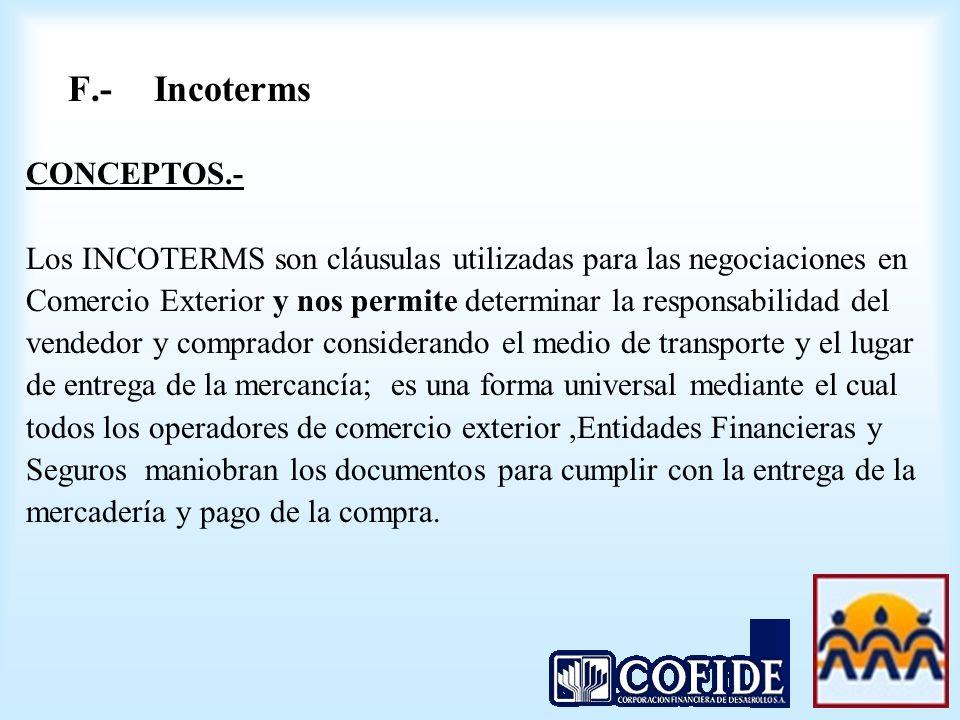 F.-Incoterms CONCEPTOS.- Los INCOTERMS son cláusulas utilizadas para las negociaciones en Comercio Exterior y nos permite determinar la responsabilida