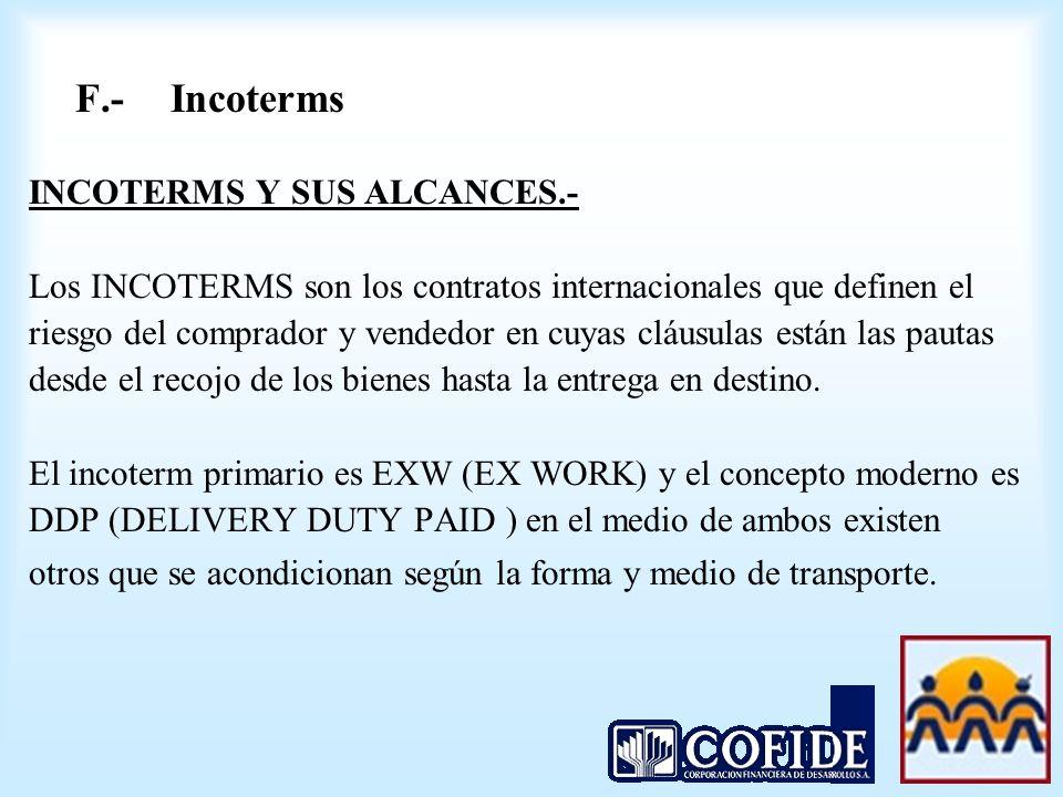 F.-Incoterms INCOTERMS Y SUS ALCANCES.- Los INCOTERMS son los contratos internacionales que definen el riesgo del comprador y vendedor en cuyas cláusu
