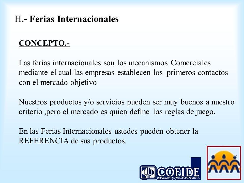 H.- Ferias Internacionales CONCEPTO.- Las ferias internacionales son los mecanismos Comerciales mediante el cual las empresas establecen los primeros